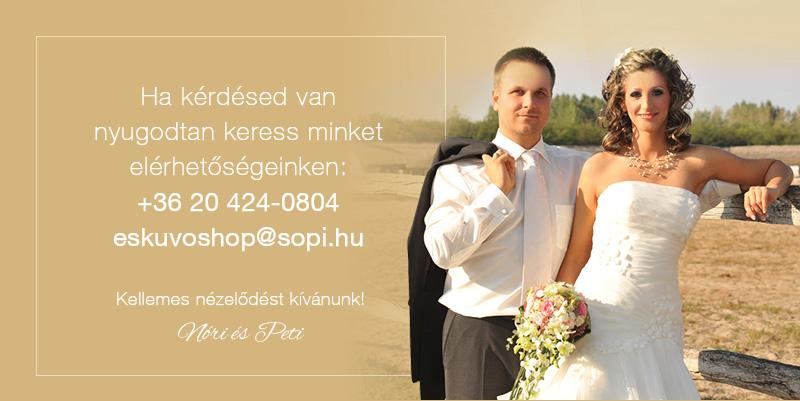 Esküvő Shop elérhetőségek: Tel: 06204240804 E-mail: eskuvoshop@sopi.hu